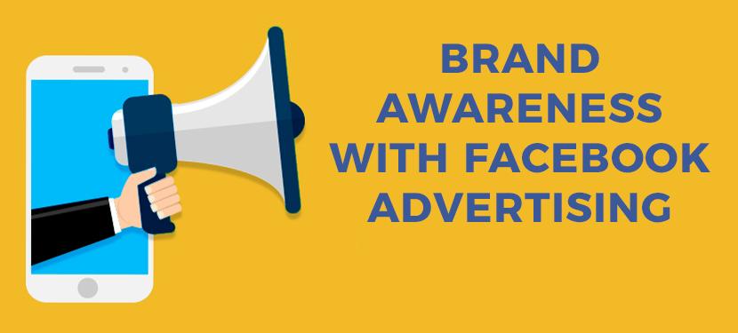 Brand Awareness with Facebook Advertising